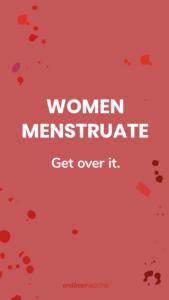 """Wallpaper """"women menstruate - get over it."""""""